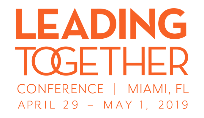 Leading Together Conference   Miami, FL April 29 - May 1, 2019